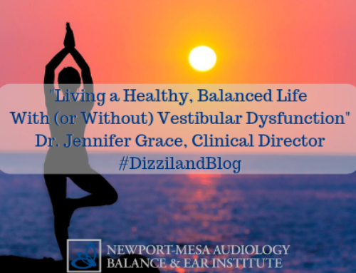 Living a Healthy, Balanced Life With (or Without) Vestibular Dysfunction